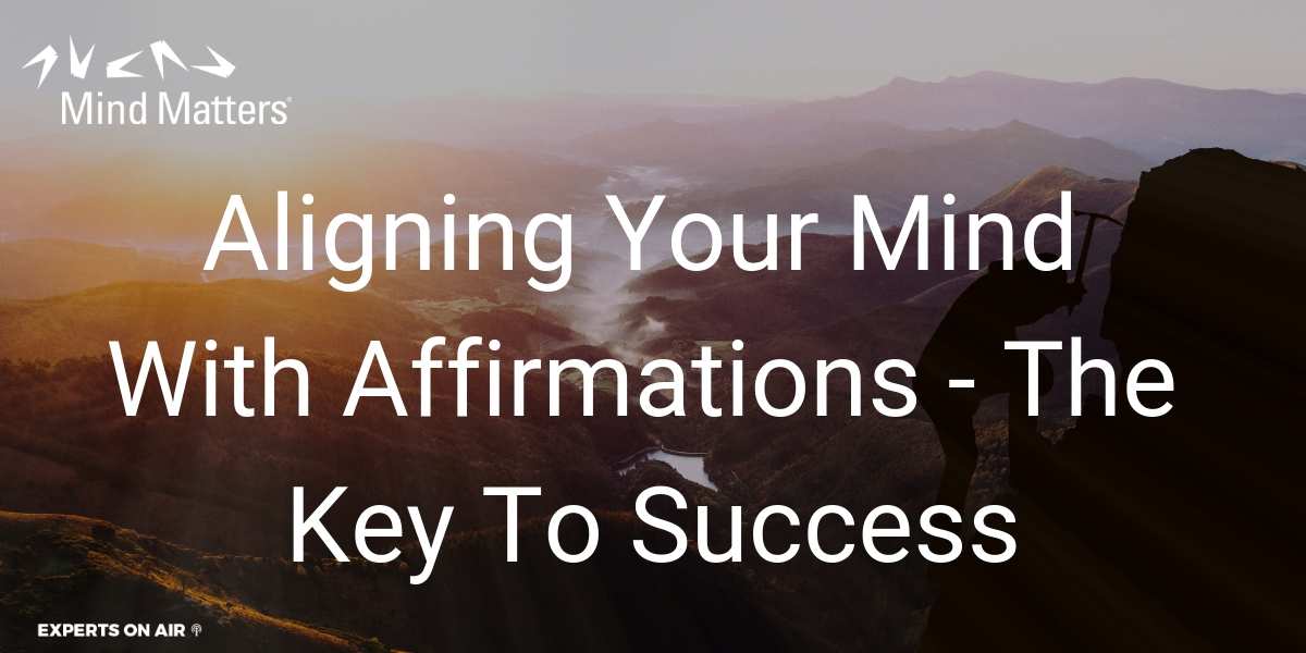 Aligning Your Mind With Affirmations - The Key To Success