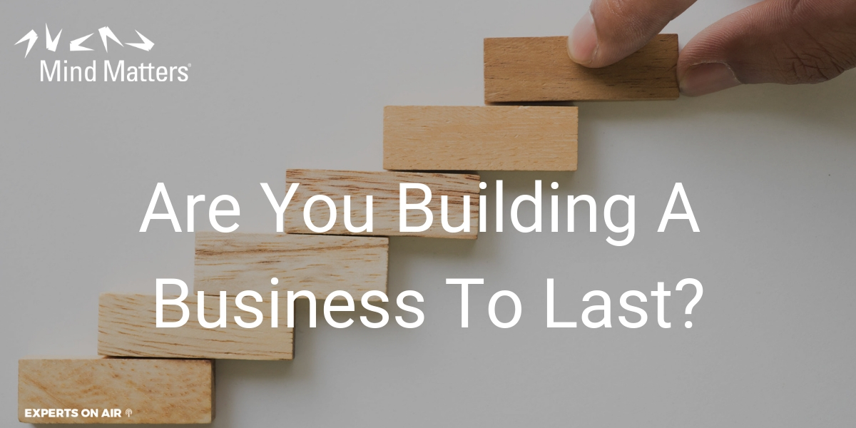 Are You Building A Business To Last?